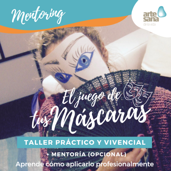 Encaras-o-enmascaras-Taller-Monografico-Vivencial-Mentoring-Psicodrama-ArtesanadelaVida